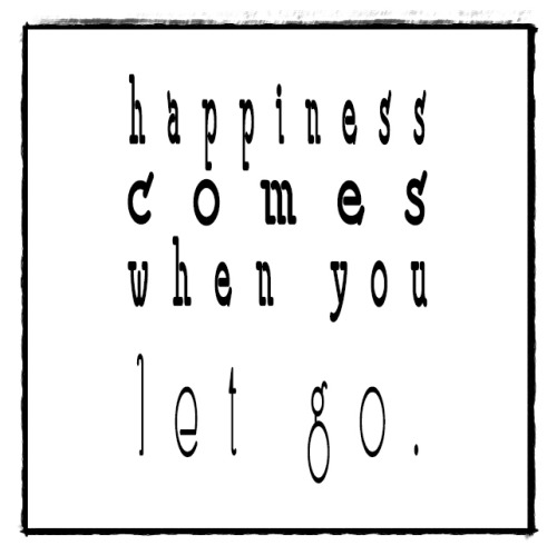happiness comes when you let go